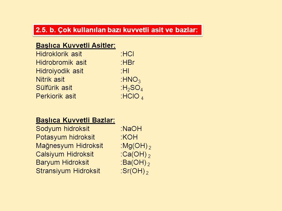 2.5. b. Çok kullanılan bazı kuvvetli asit ve bazlar: