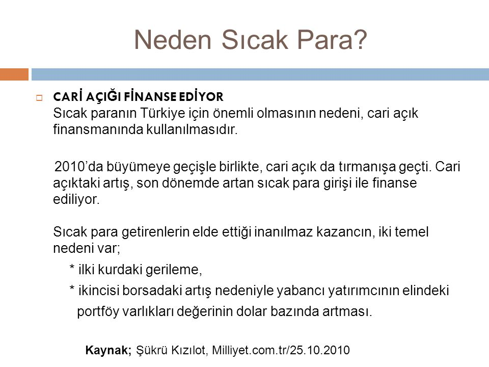 Neden Sıcak Para CARİ AÇIĞI FİNANSE EDİYOR Sıcak paranın Türkiye için önemli olmasının nedeni, cari açık finansmanında kullanılmasıdır.