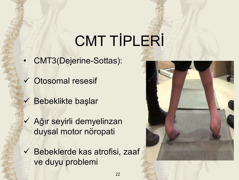 CMT TİPLERİ CMT3(Dejerine-Sottas): Otosomal resesif Bebeklikte başlar