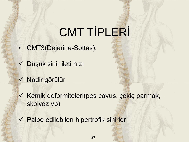 CMT TİPLERİ CMT3(Dejerine-Sottas): Düşük sinir ileti hızı