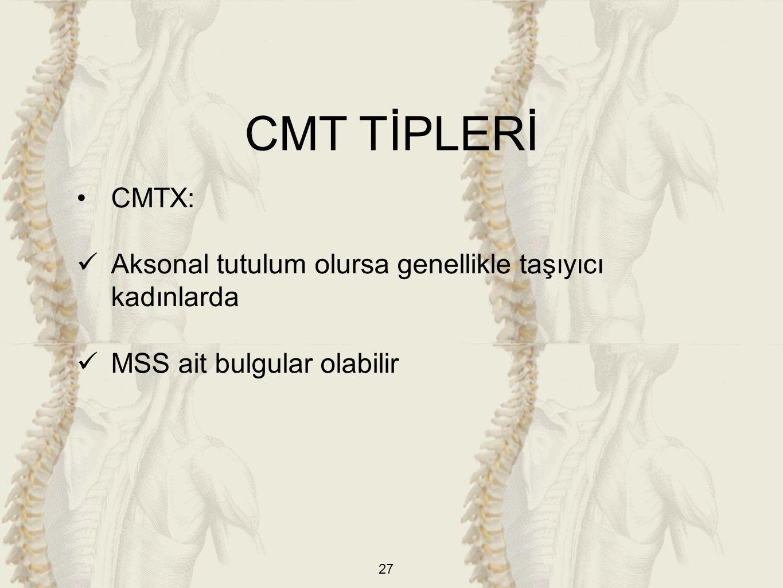 CMT TİPLERİ CMTX: Aksonal tutulum olursa genellikle taşıyıcı kadınlarda MSS ait bulgular olabilir