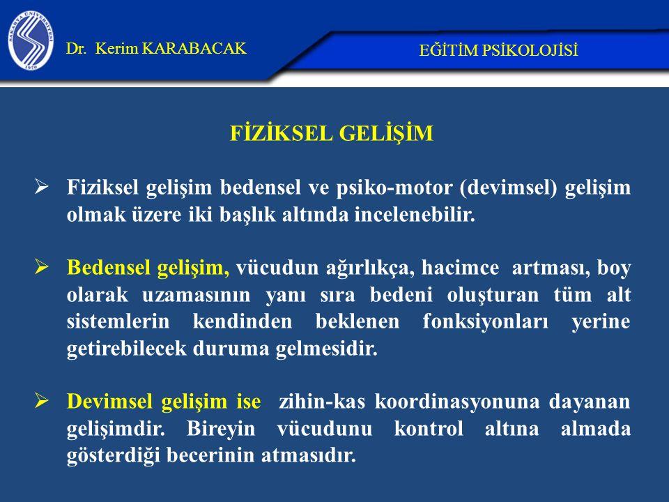 26.04.2017 Dr. Kerim KARABACAK. EĞİTİM PSİKOLOJİSİ. FİZİKSEL GELİŞİM.