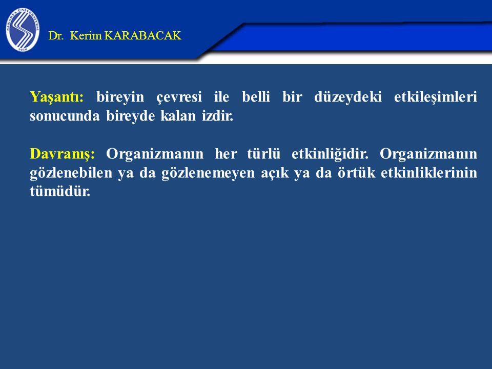 26.04.2017 Dr. Kerim KARABACAK. Yaşantı: bireyin çevresi ile belli bir düzeydeki etkileşimleri sonucunda bireyde kalan izdir.