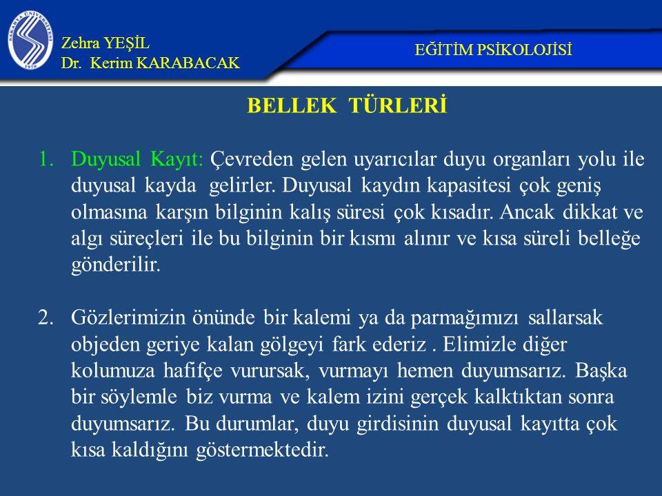 26.04.2017 Zehra YEŞİL. Dr. Kerim KARABACAK. EĞİTİM PSİKOLOJİSİ. BELLEK TÜRLERİ.