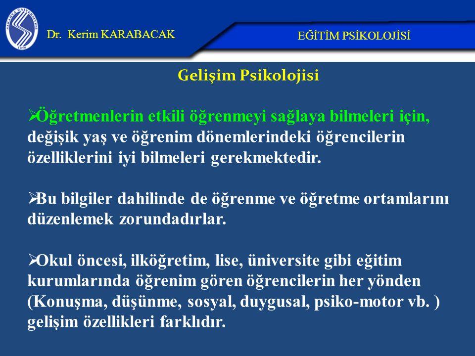 26.04.2017 Dr. Kerim KARABACAK. EĞİTİM PSİKOLOJİSİ. Gelişim Psikolojisi.