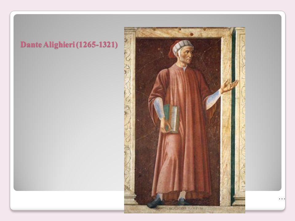 Dante Alighieri (1265-1321) …