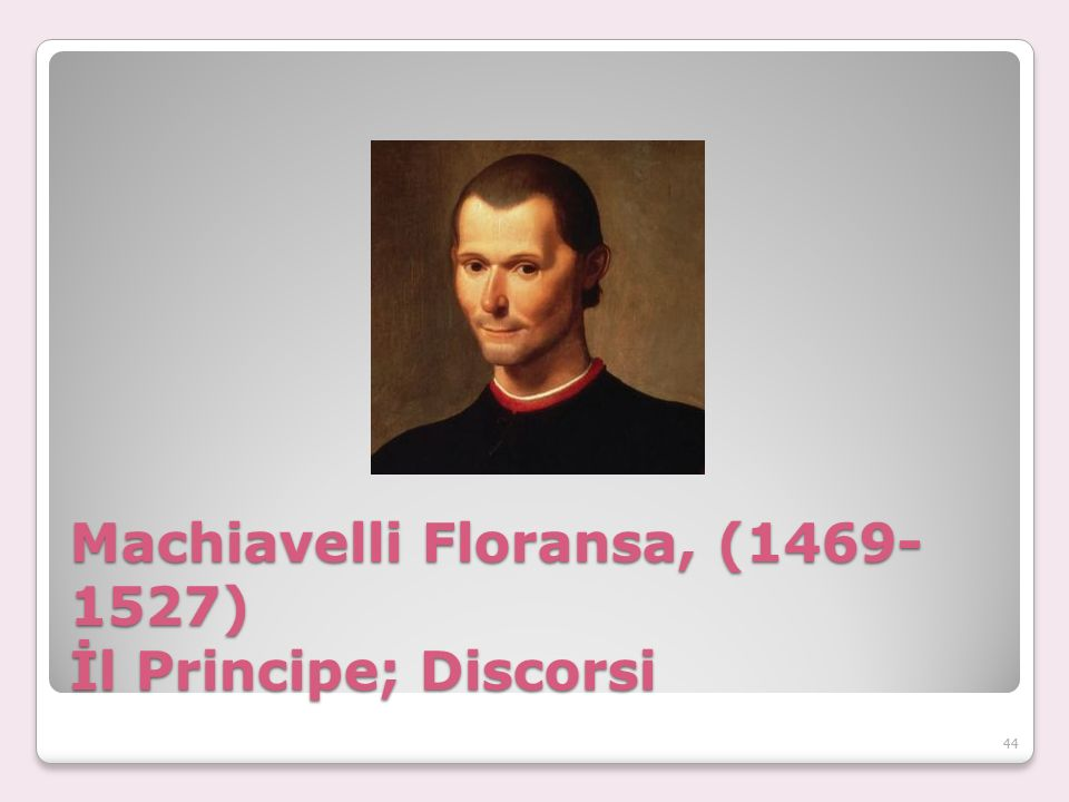 Machiavelli Floransa, (1469-1527) İl Principe; Discorsi
