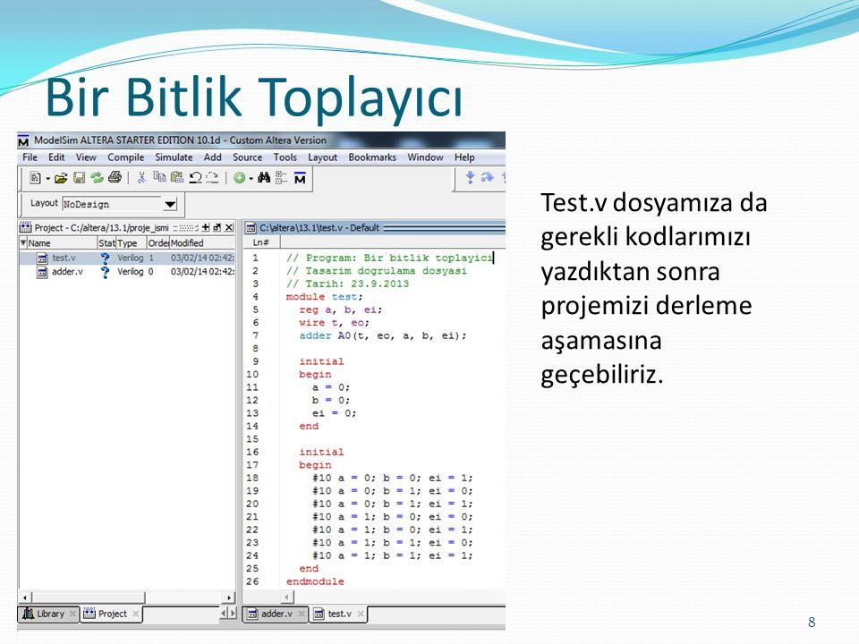 Bir Bitlik Toplayıcı Test.v dosyamıza da gerekli kodlarımızı yazdıktan sonra projemizi derleme aşamasına geçebiliriz.