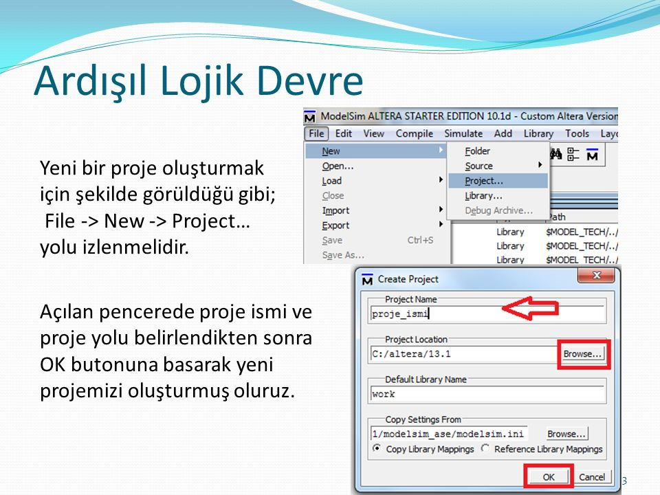 Ardışıl Lojik Devre Yeni bir proje oluşturmak için şekilde görüldüğü gibi; File -> New -> Project…