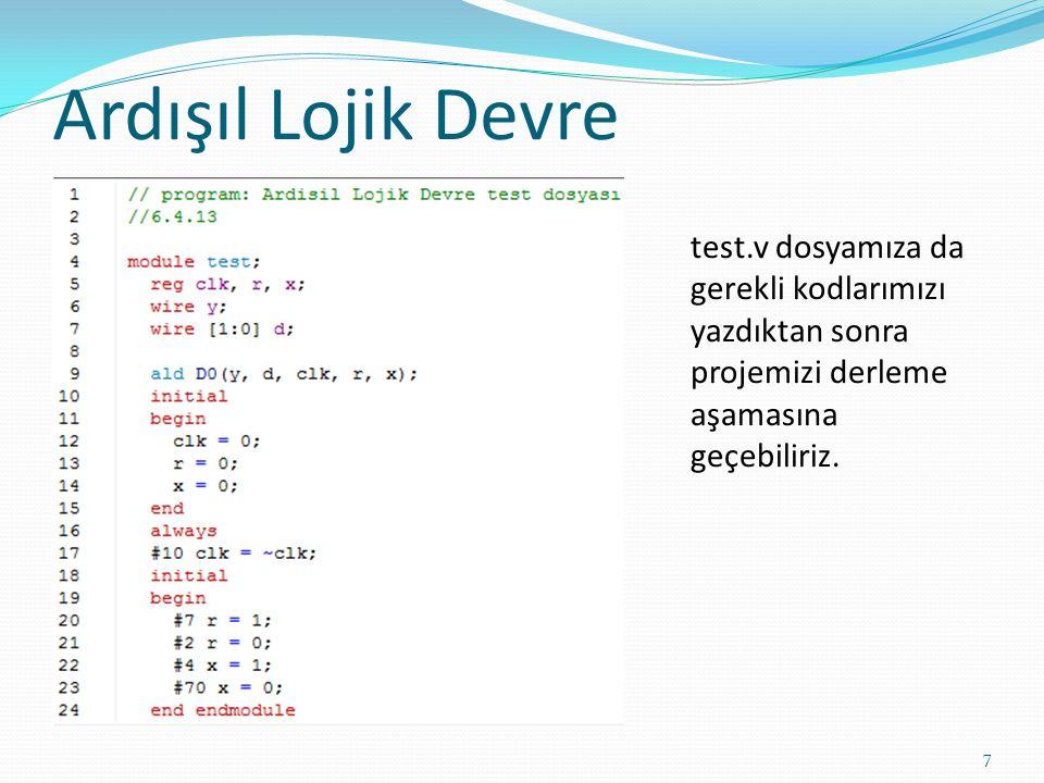 Ardışıl Lojik Devre test.v dosyamıza da gerekli kodlarımızı yazdıktan sonra projemizi derleme aşamasına geçebiliriz.