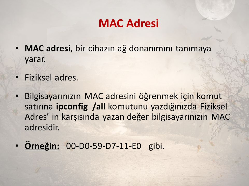 MAC Adresi MAC adresi, bir cihazın ağ donanımını tanımaya yarar.