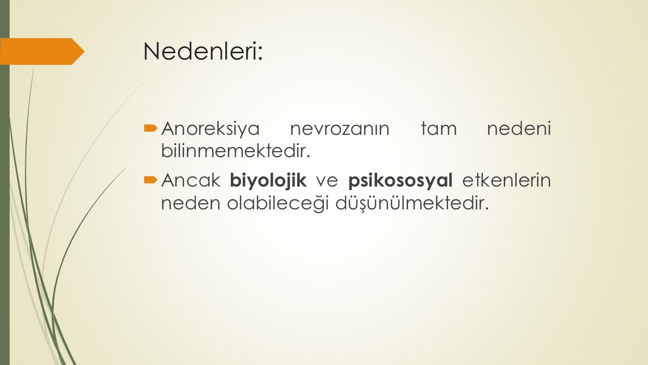 Nedenleri: Anoreksiya nevrozanın tam nedeni bilinmemektedir.