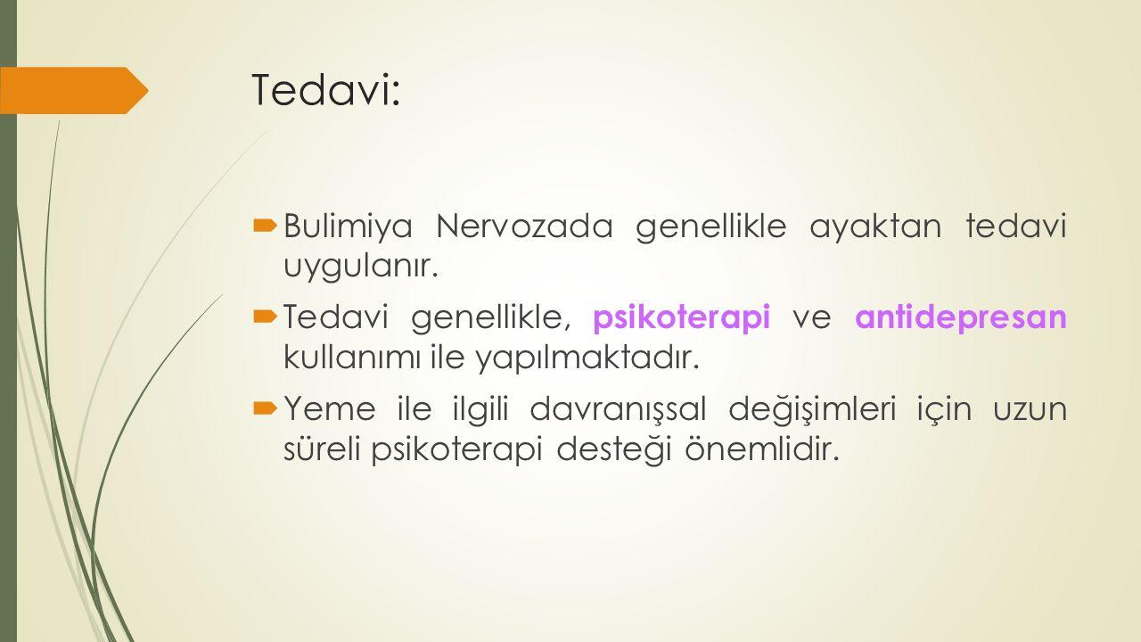 Tedavi: Bulimiya Nervozada genellikle ayaktan tedavi uygulanır.