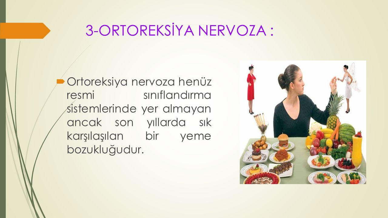 3-ORTOREKSİYA NERVOZA :