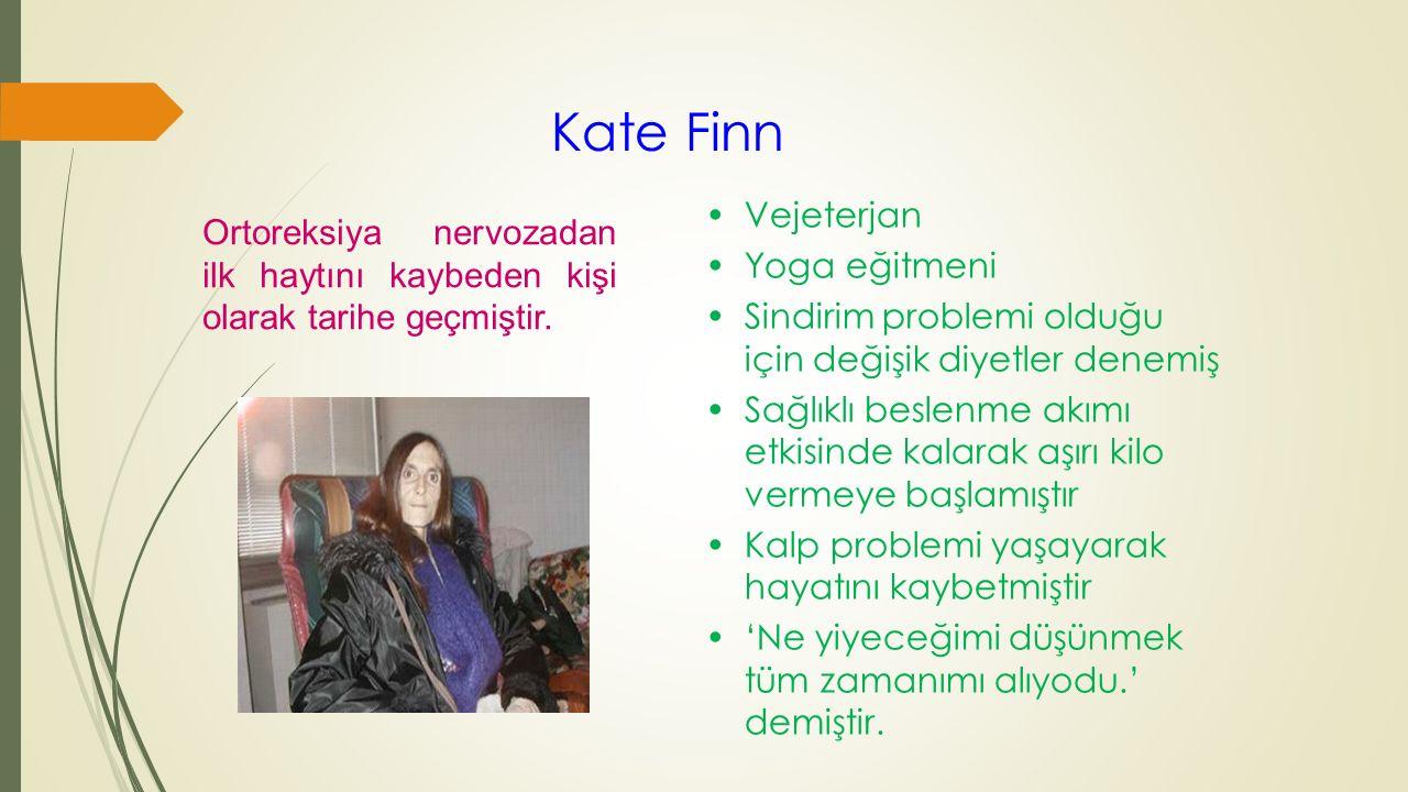 Kate Finn Vejeterjan. Yoga eğitmeni. Sindirim problemi olduğu için değişik diyetler denemiş.