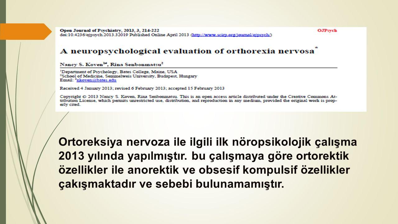 Ortoreksiya nervoza ile ilgili ilk nöropsikolojik çalışma 2013 yılında yapılmıştır.