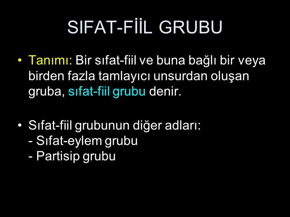 SIFAT-FİİL GRUBU Tanımı: Bir sıfat-fiil ve buna bağlı bir veya birden fazla tamlayıcı unsurdan oluşan gruba, sıfat-fiil grubu denir.