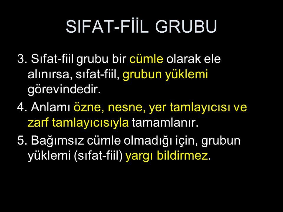 SIFAT-FİİL GRUBU 3. Sıfat-fiil grubu bir cümle olarak ele alınırsa, sıfat-fiil, grubun yüklemi görevindedir.