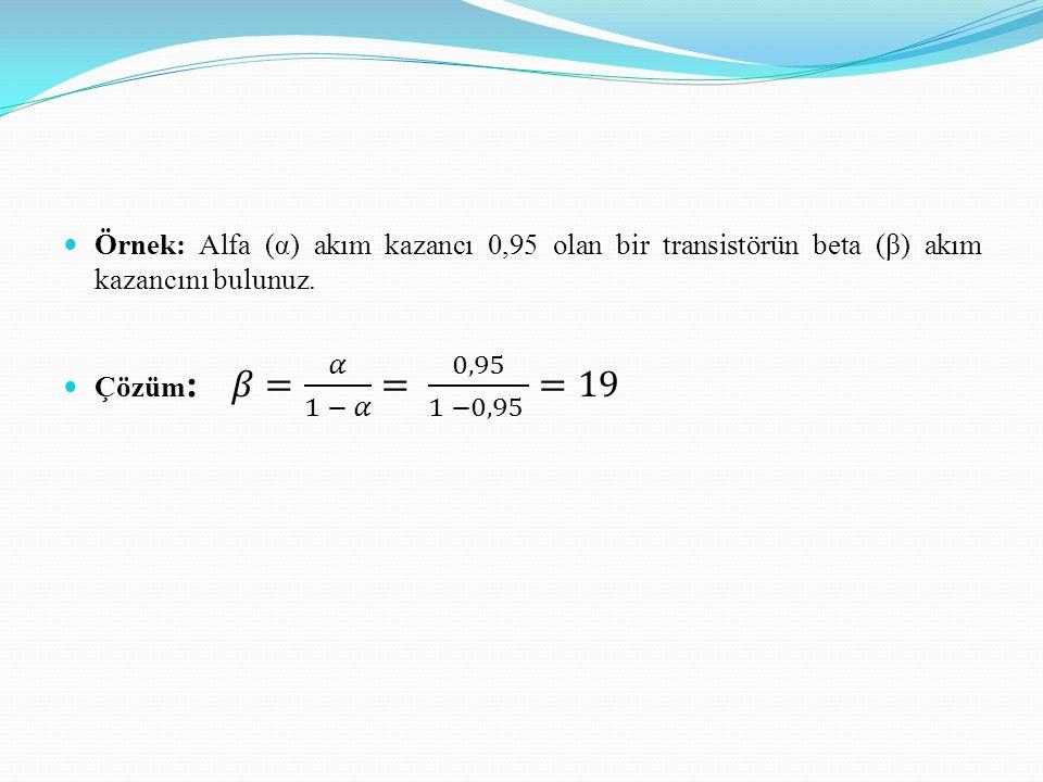 Örnek: Alfa (α) akım kazancı 0,95 olan bir transistörün beta (β) akım kazancını bulunuz.
