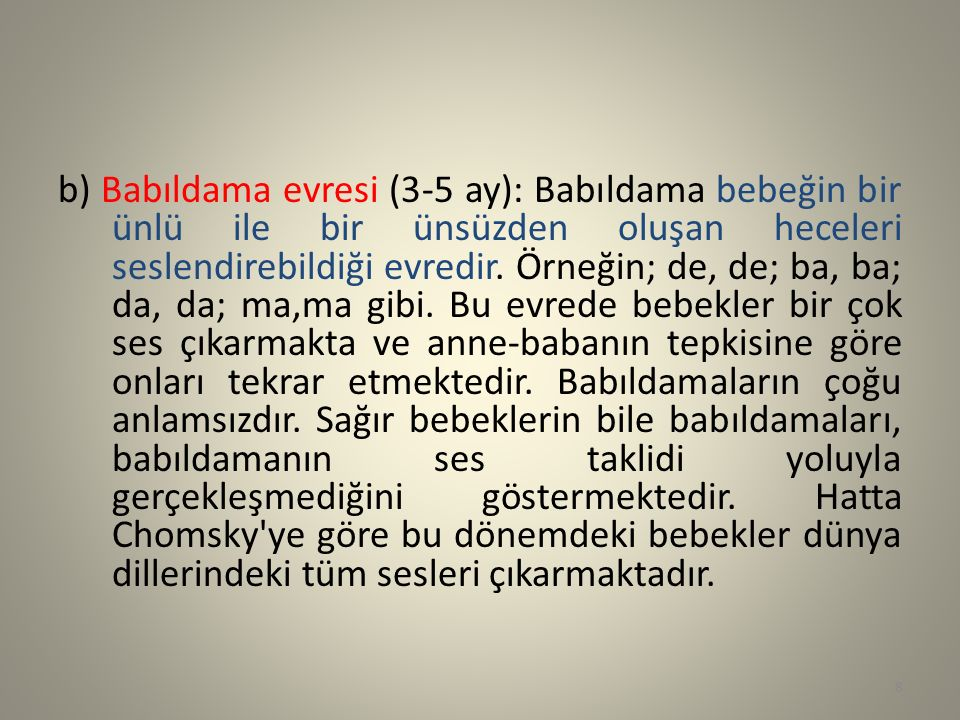 b) Babıldama evresi (3-5 ay): Babıldama bebeğin bir ünlü ile bir ünsüzden oluşan heceleri seslendirebildiği evredir.