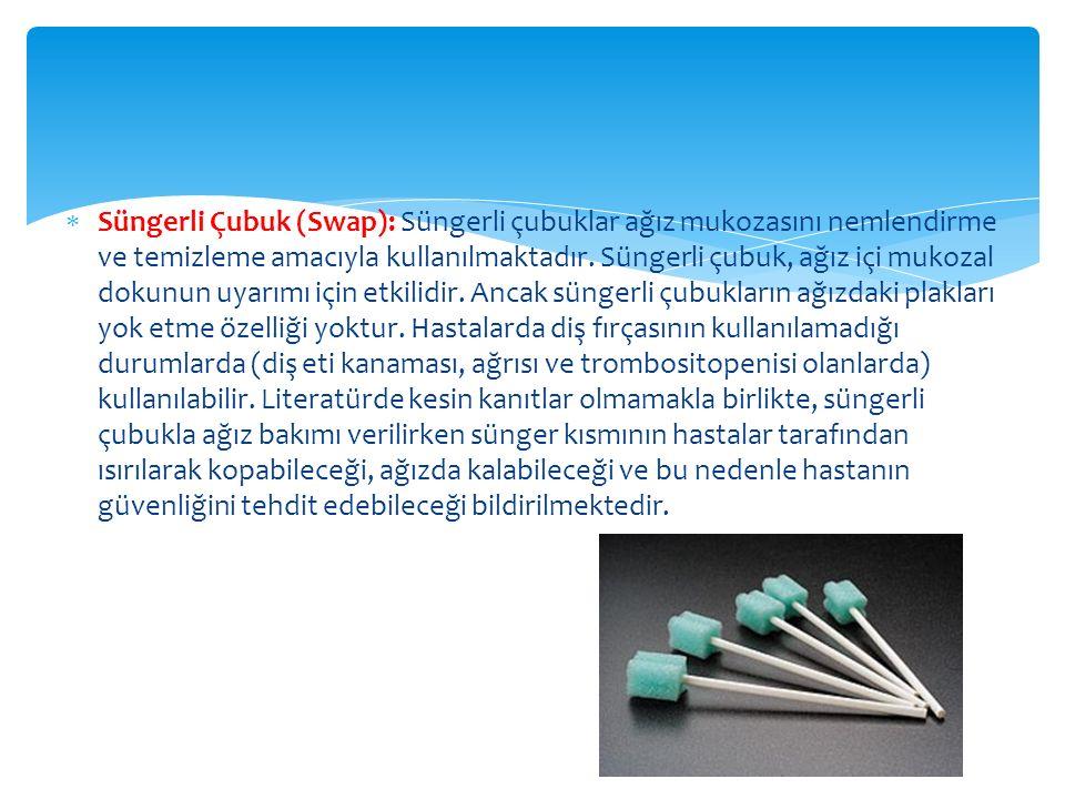 Süngerli Çubuk (Swap): Süngerli çubuklar ağız mukozasını nemlendirme ve temizleme amacıyla kullanılmaktadır.