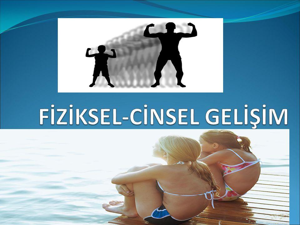 FİZİKSEL-CİNSEL GELİŞİM