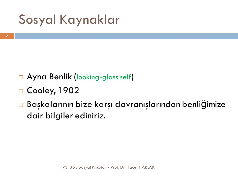 Sosyal Kaynaklar Ayna Benlik (looking-glass self) Cooley, 1902