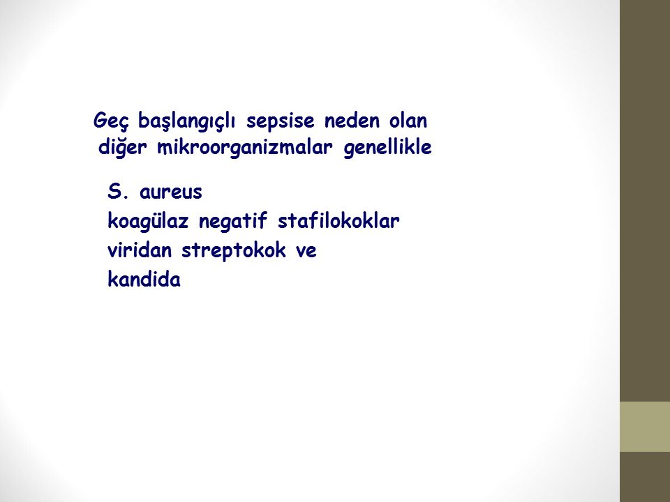 Geç başlangıçlı sepsise neden olan diğer mikroorganizmalar genellikle S.