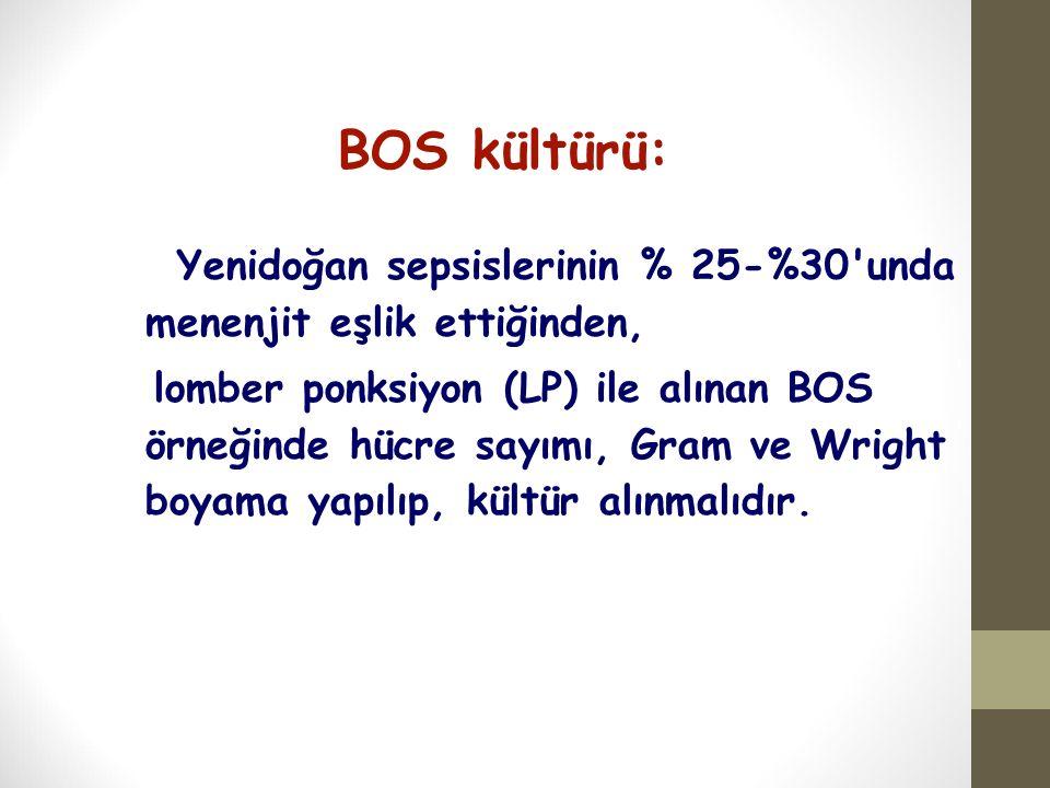 BOS kültürü: Yenidoğan sepsislerinin % 25-%30 unda menenjit eşlik ettiğinden,