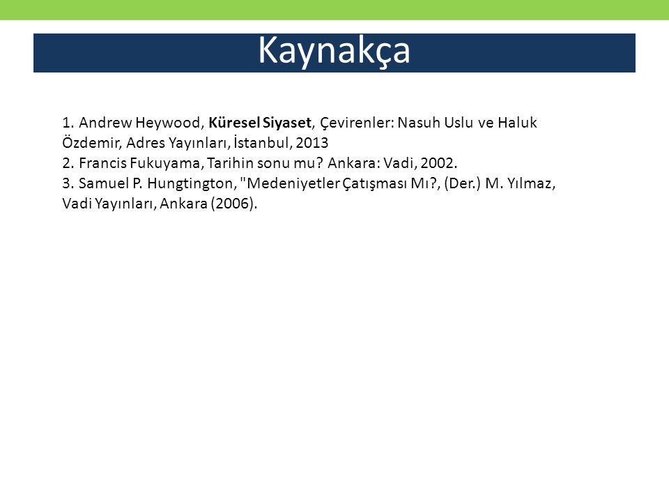 Kaynakça 1. Andrew Heywood, Küresel Siyaset, Çevirenler: Nasuh Uslu ve Haluk Özdemir, Adres Yayınları, İstanbul, 2013.