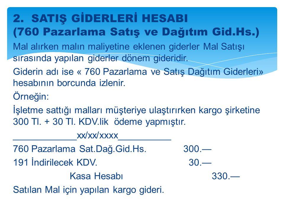 2. SATIŞ GİDERLERİ HESABI (760 Pazarlama Satış ve Dağıtım Gid.Hs.)