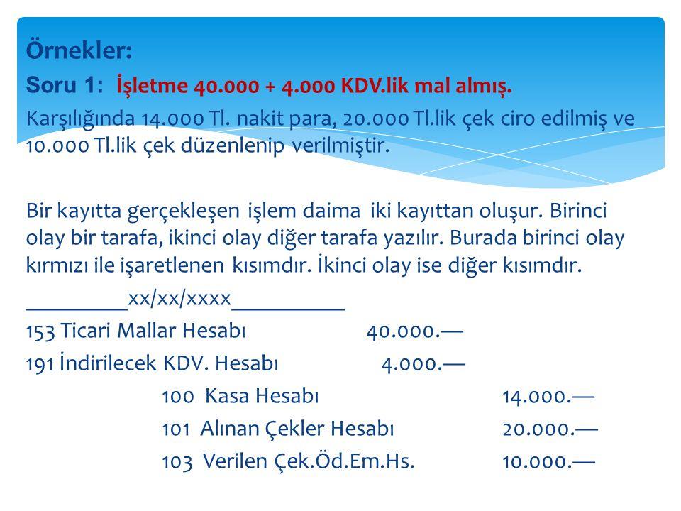Örnekler: Soru 1: İşletme 40.000 + 4.000 KDV.lik mal almış.