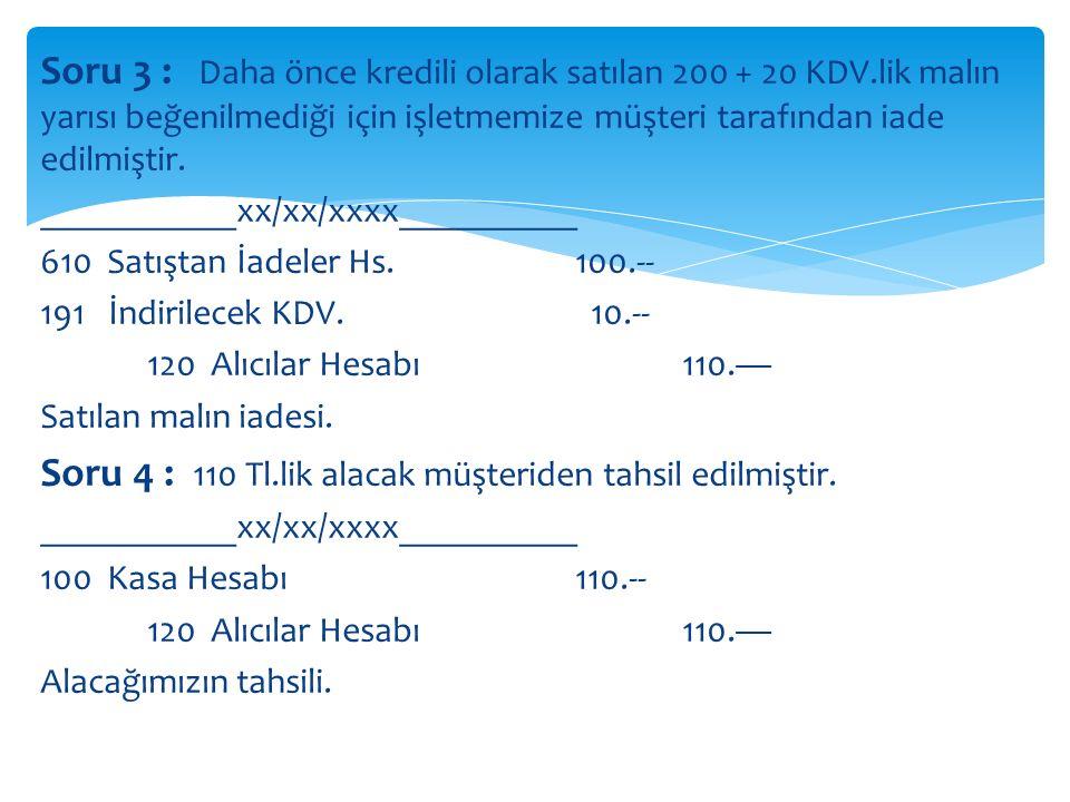 Soru 4 : 110 Tl.lik alacak müşteriden tahsil edilmiştir.
