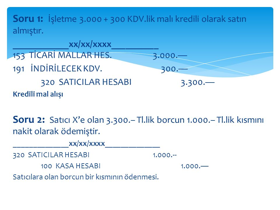 Soru 1: İşletme 3.000 + 300 KDV.lik malı kredili olarak satın almıştır.