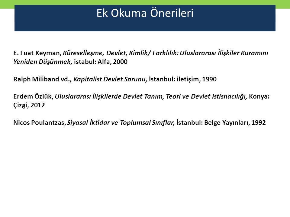 Ek Okuma Önerileri E. Fuat Keyman, Küreselleşme, Devlet, Kimlik/ Farklılık: Uluslararası İlişkiler Kuramını Yeniden Düşünmek, istabul: Alfa, 2000.