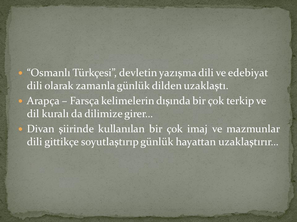 Osmanlı Türkçesi , devletin yazışma dili ve edebiyat dili olarak zamanla günlük dilden uzaklaştı.