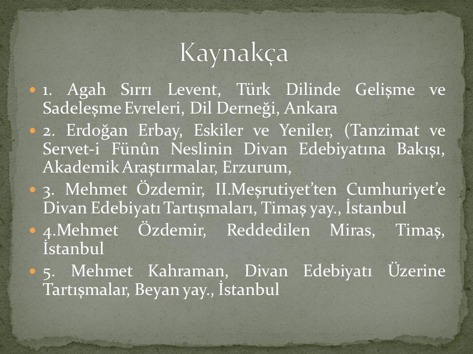 Kaynakça 1. Agah Sırrı Levent, Türk Dilinde Gelişme ve Sadeleşme Evreleri, Dil Derneği, Ankara.