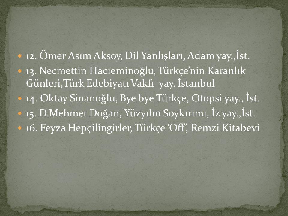 12. Ömer Asım Aksoy, Dil Yanlışları, Adam yay.,İst.