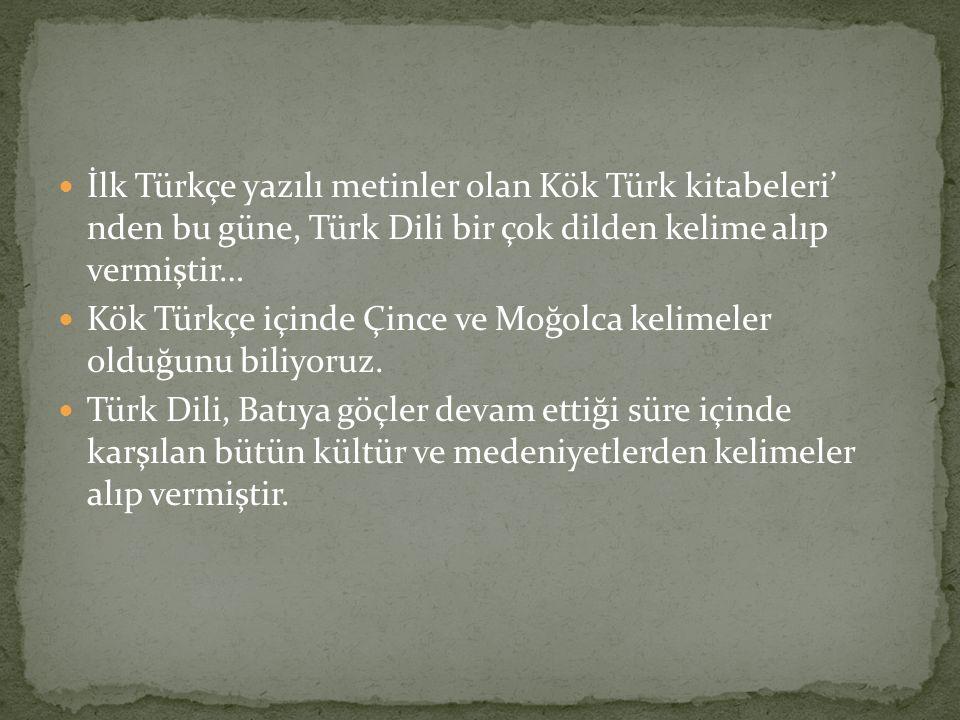 İlk Türkçe yazılı metinler olan Kök Türk kitabeleri' nden bu güne, Türk Dili bir çok dilden kelime alıp vermiştir…