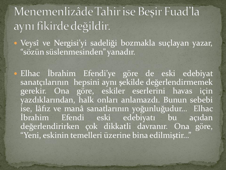 Menemenlizâde Tahir ise Beşir Fuad'la aynı fikirde değildir.