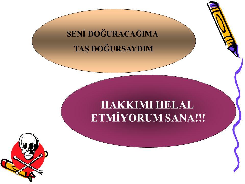 HAKKIMI HELAL ETMİYORUM SANA!!!