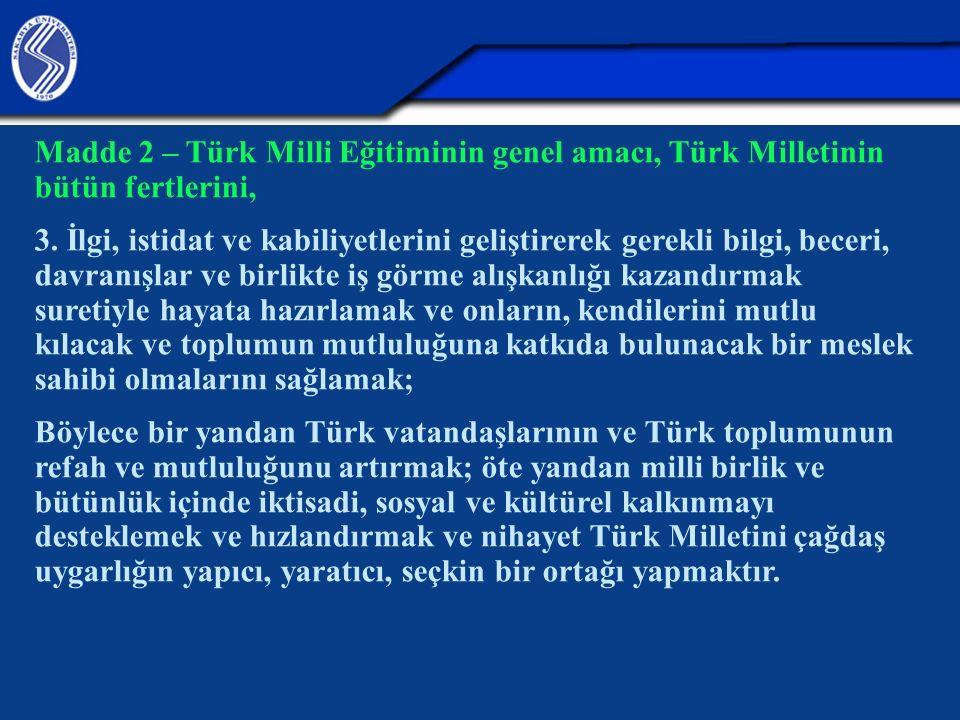 26.04.2017 Madde 2 – Türk Milli Eğitiminin genel amacı, Türk Milletinin bütün fertlerini,