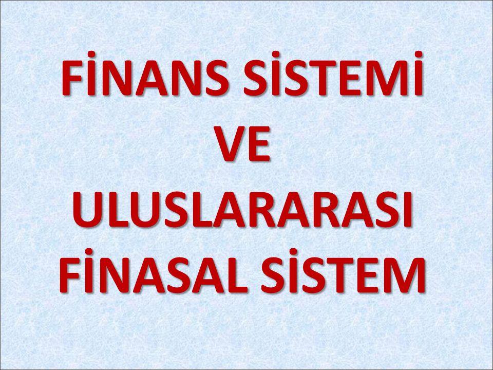 FİNANS SİSTEMİ VE ULUSLARARASI FİNASAL SİSTEM