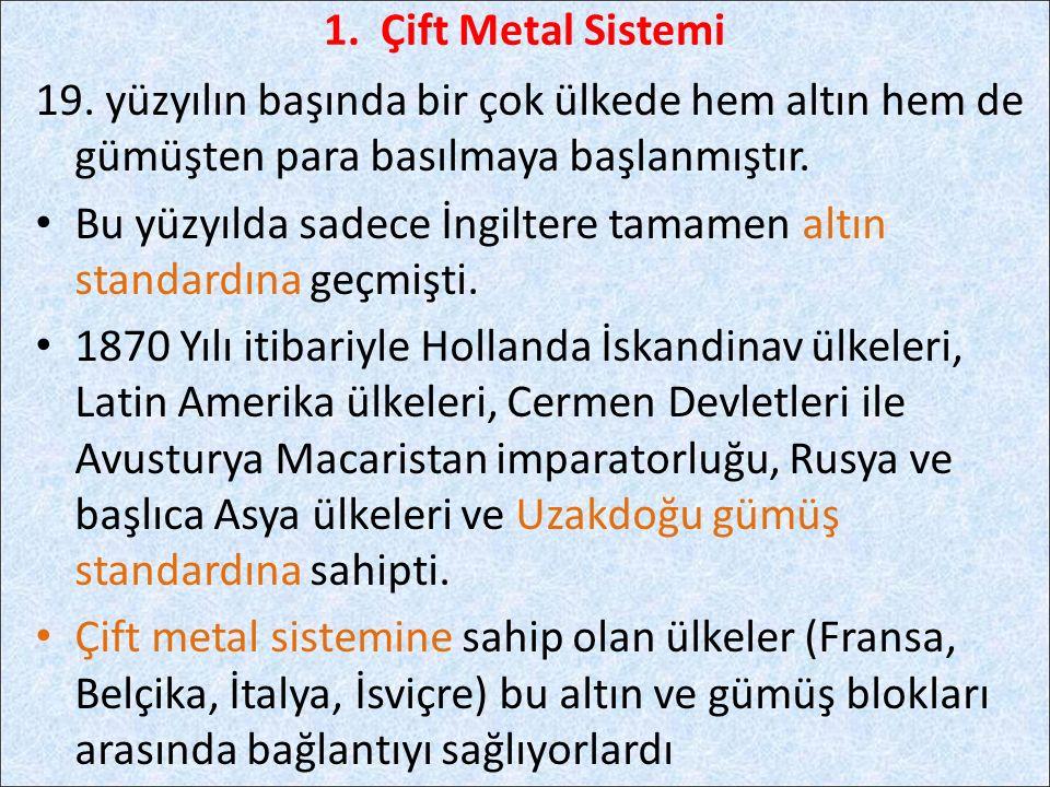 1. Çift Metal Sistemi 19. yüzyılın başında bir çok ülkede hem altın hem de gümüşten para basılmaya başlanmıştır.