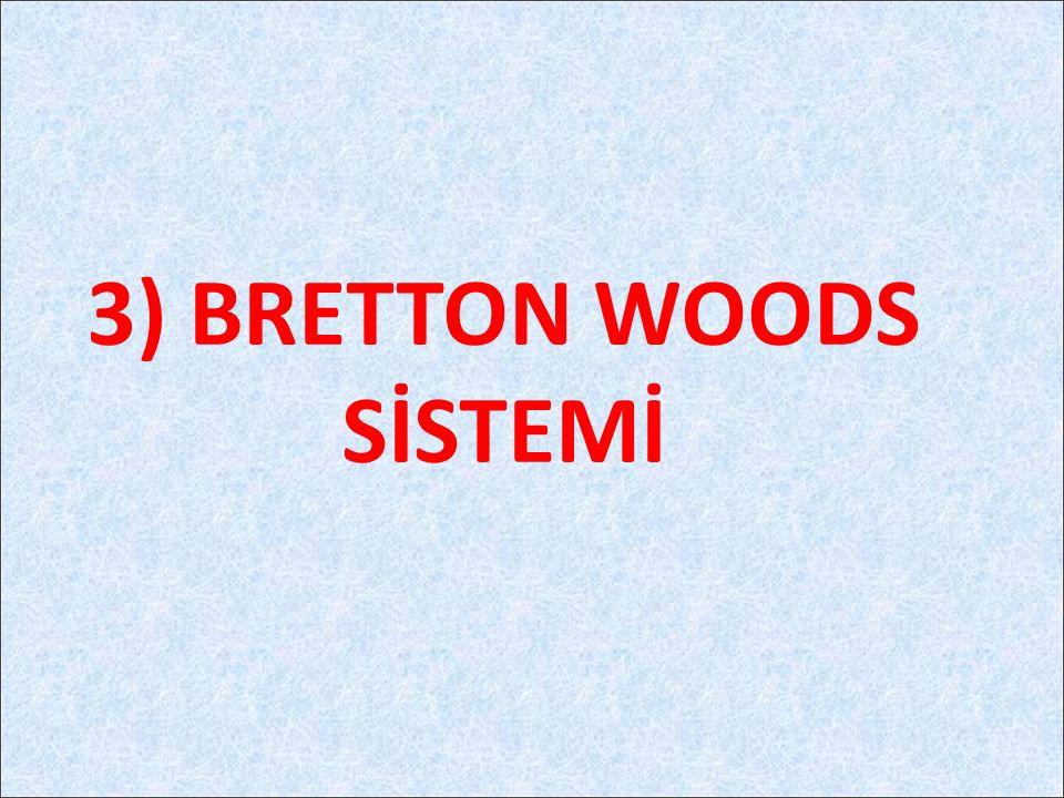 3) BRETTON WOODS SİSTEMİ