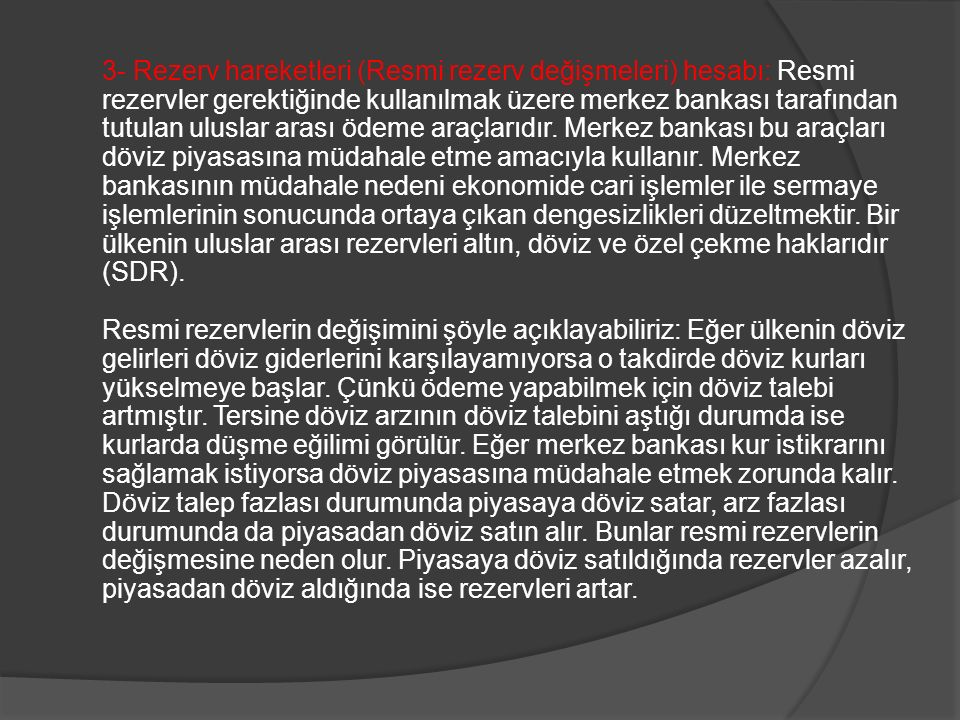 3- Rezerv hareketleri (Resmi rezerv değişmeleri) hesabı: Resmi rezervler gerektiğinde kullanılmak üzere merkez bankası tarafından tutulan uluslar arası ödeme araçlarıdır.