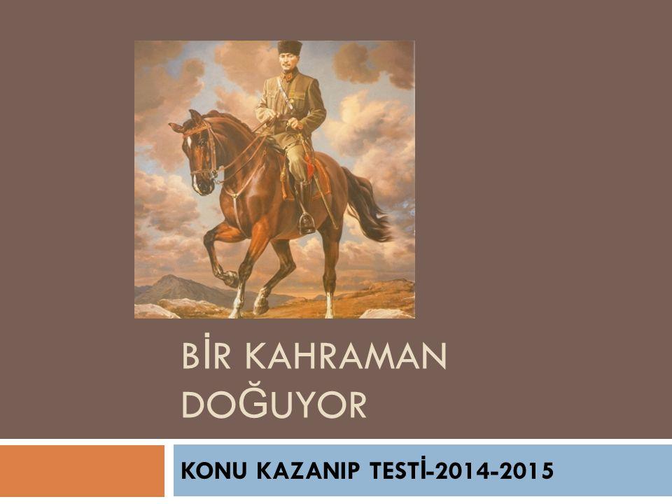 BİR KAHRAMAN DOĞUYOR KONU KAZANIP TESTİ-2014-2015