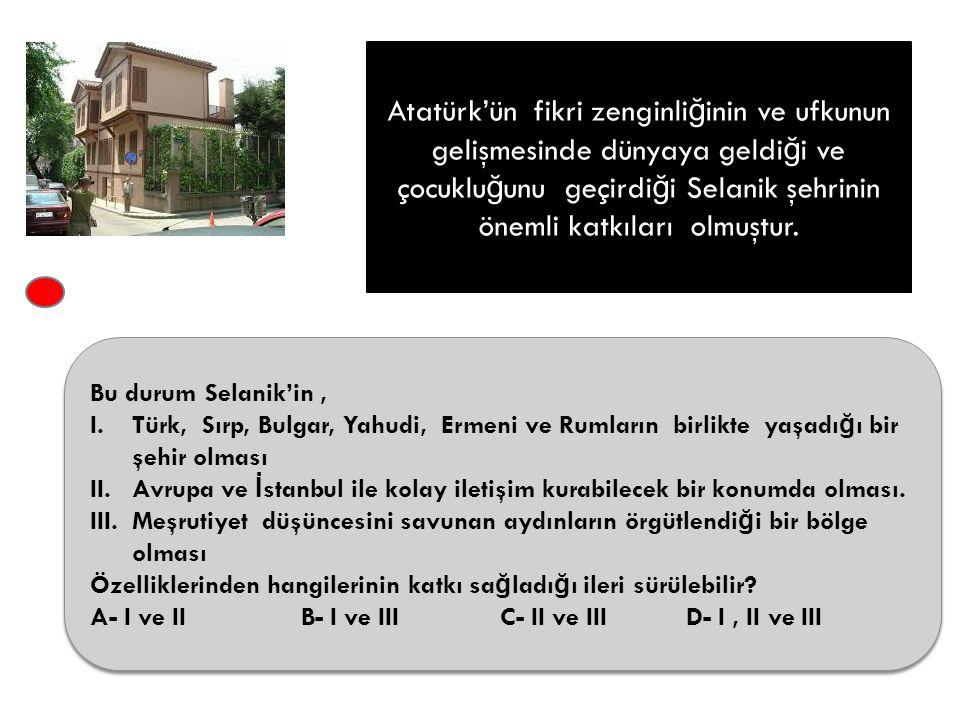 Atatürk'ün fikri zenginliğinin ve ufkunun gelişmesinde dünyaya geldiği ve çocukluğunu geçirdiği Selanik şehrinin önemli katkıları olmuştur.