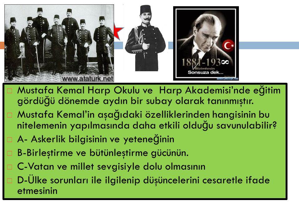 Mustafa Kemal Harp Okulu ve Harp Akademisi'nde eğitim gördüğü dönemde aydın bir subay olarak tanınmıştır.