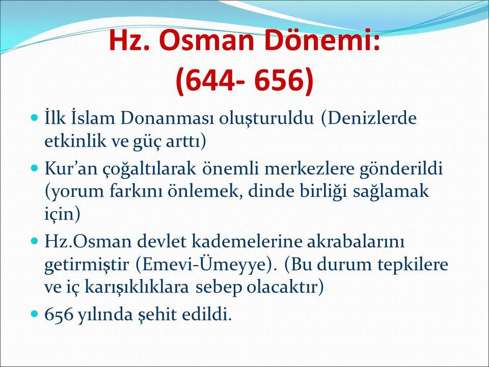Hz. Osman Dönemi: (644- 656) İlk İslam Donanması oluşturuldu (Denizlerde etkinlik ve güç arttı)